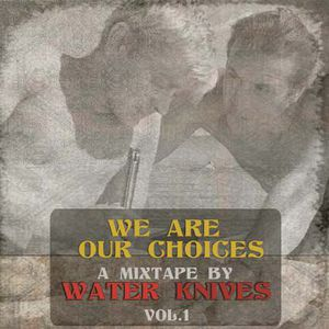 We Are Our Choices - a Water Knives Mixtape vol.1